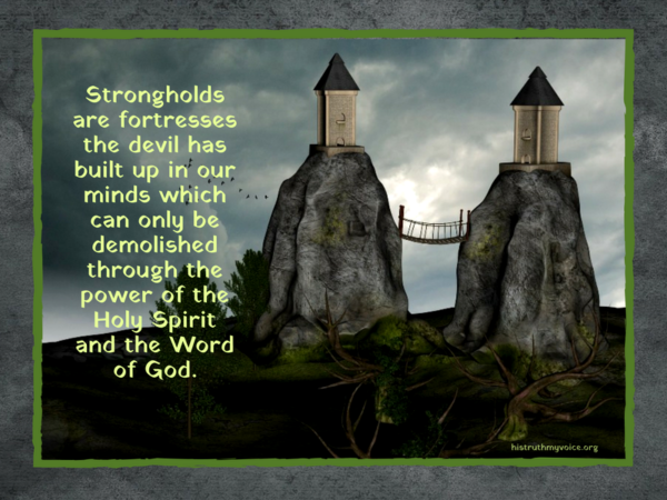 Strongholds in Our Minds Must Be Destroyed and Replaced with the Truth